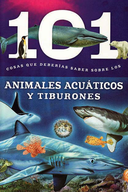 Animales Acuaticos Y Tiburones: 101 Cosas que Deberias Saber Sobre los (Aquatic