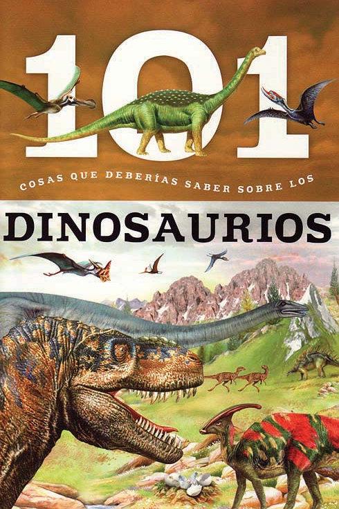 Dinosaurios: 101 Cosas que Deberias Saber Sobre los (Dinosaurs: 101 Facts)