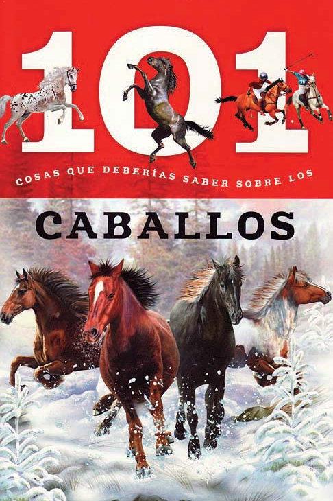 Caballos: 101 Cosas que Deberias Saber Sobre los (Horses: 101 Facts)