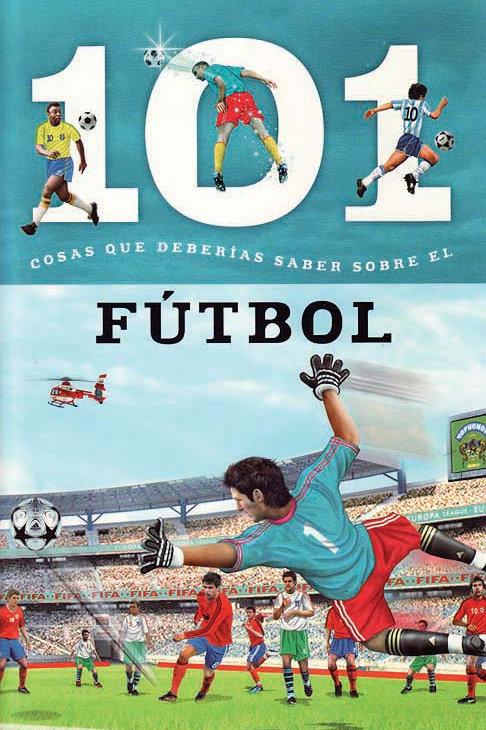 Futbol: 101 Cosas que Deberias Saber Sobre los (Soccer: 101 Facts)