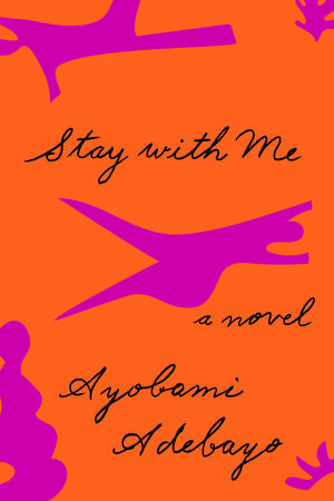 Unforgettable first novel: Stay With Me by Ayobami Adebayo
