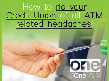 How to Rid Your Credit Union of all ATM Related Headaches!