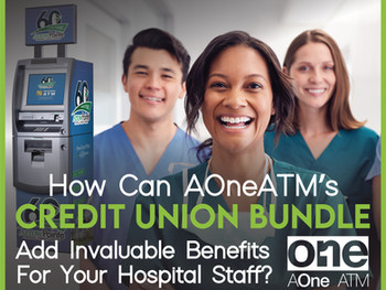 How Can AOne ATM's Credit Union Bundle Add Invaluable Benefits For Your Hospital Staff?