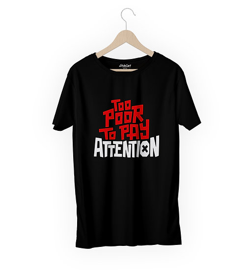 Too Poor To Pay Attention Half Sleeves Round Neck 100% Cotton Tees
