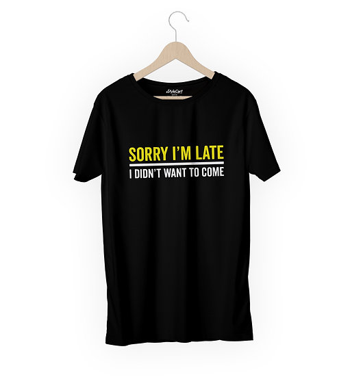 Sorry I'm Late I Didn't Want To Come Half Sleeves Round Neck 100% Cotton Tees
