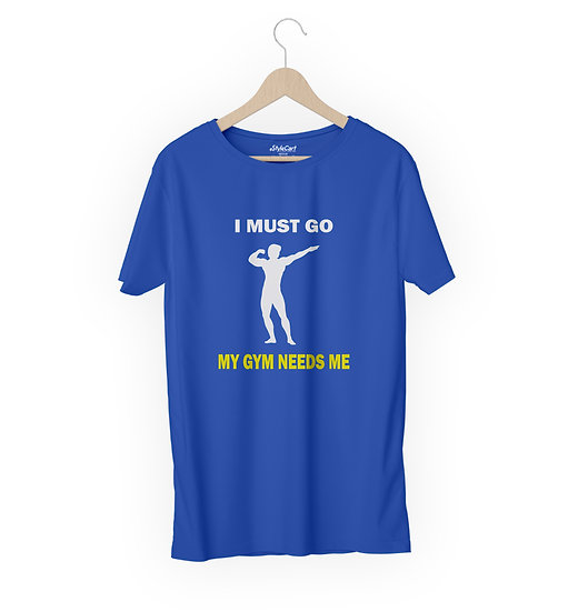 I Must Go My Gym Needs Me Half Sleeves Round Neck 100% Cotton Tees
