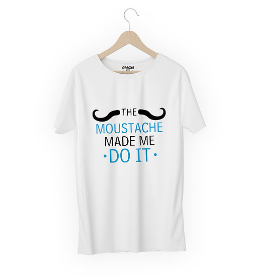The Moustache Made Me Do It Half Sleeves Round Neck Unisex 100% Cotton T-shirt