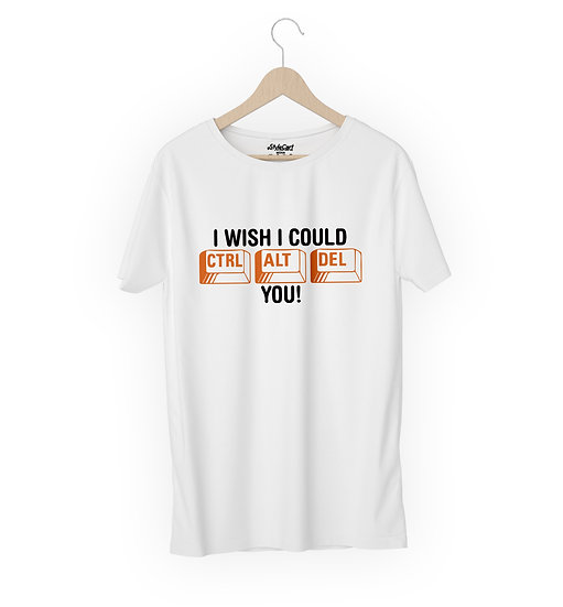 I Wish I Could Ctrl Atl Del You Half Sleeves Round Neck 100% Cotton Tees