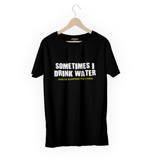 Sometime I Drink Water Just To Half Sleeves Round Unisex 100% Cotton T-shirt