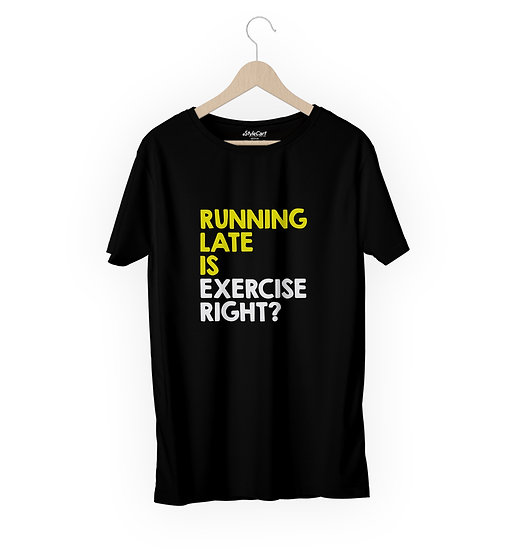 Running Late Is Exercise Right Half Sleeves Round Neck 100% Cotton Tees