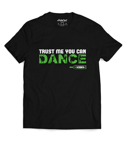 Trust Me You Can Dance Half Sleeves Round Neck Unisex 100% Cotton T-shirt