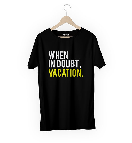 When In Doubt Vacation Half Sleeves Round Neck Unisex 100% Cotton T-shirt