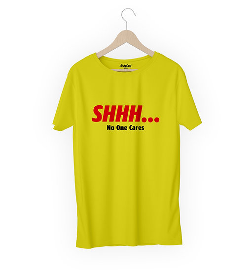 Shhh...  No One Cares Half Sleeves Round Neck 100% Cotton Tees