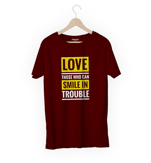 Love Those Who Can Smile In Trouble Half Sleeves Round Neck 100% Cotton Tees
