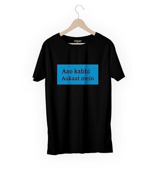 Aao Kabhi Aukaat Mein Half Sleeves Round Neck 100% Cotton Tees