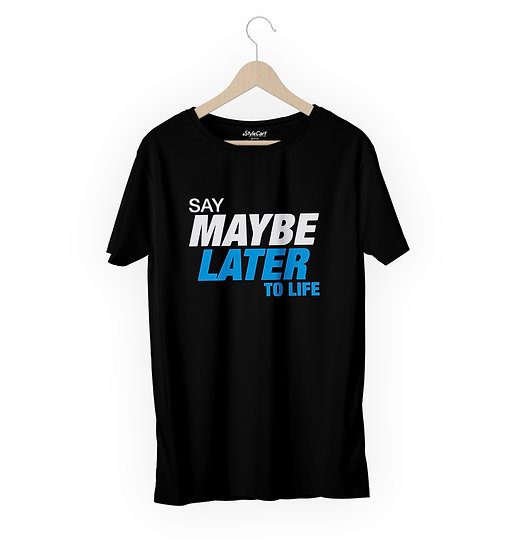 Say Maybe Later To Life Half Sleeves Round Neck 100% Cotton Tees