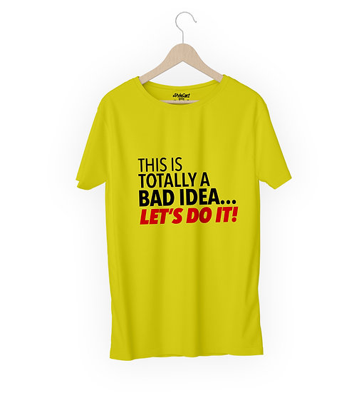 This Is Totally Bad Idea Let's Do It Half Sleeves Round Neck 100% Cotton Tees