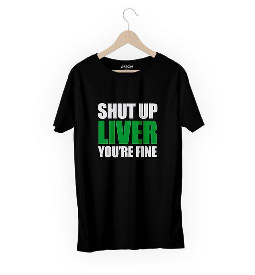 Shut up Liver You're Fine Half Sleeves Round Neck Unisex 100% Cotton T-shirt