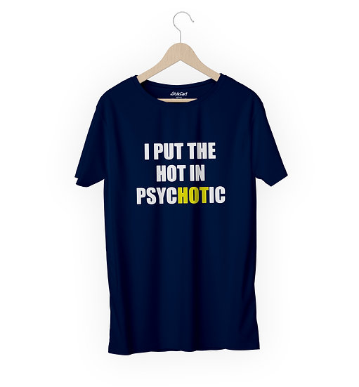 I Put The Hot In Psychotic Half Sleeves Round Neck 100% Cotton Tees
