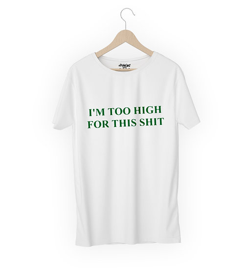 I'm To High For This Shit Half Sleeves Round Neck 100% Cotton Tees