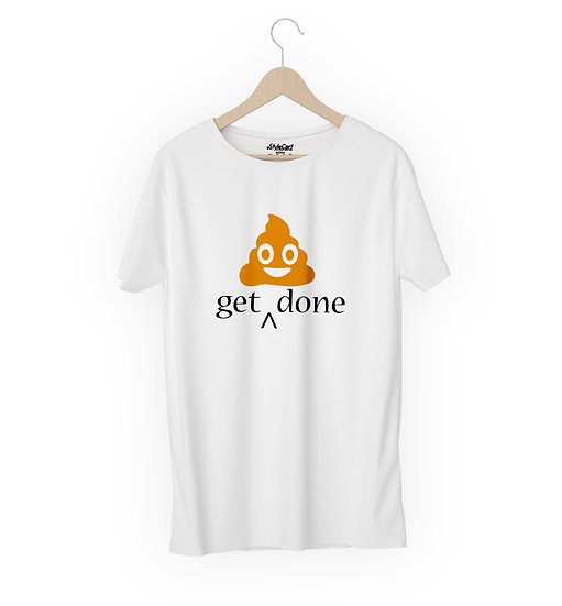 Get Shit Done Half Sleeves Round Neck 100% Cotton Tees