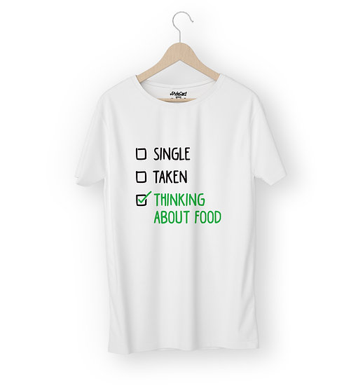 Single Taken Thinking About Food Half Sleeves Round Neck Unisex 100% Cotton T-sh