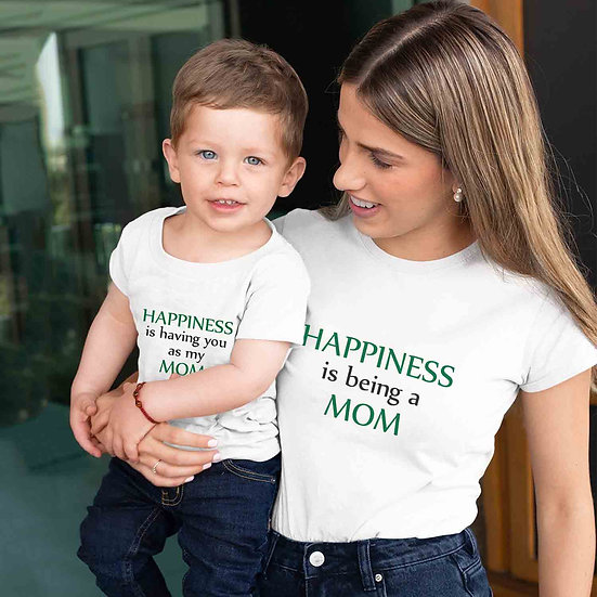 Happiness is Having You As A Mom And Happniess Is Being A (Combo of 2 T-shirts)