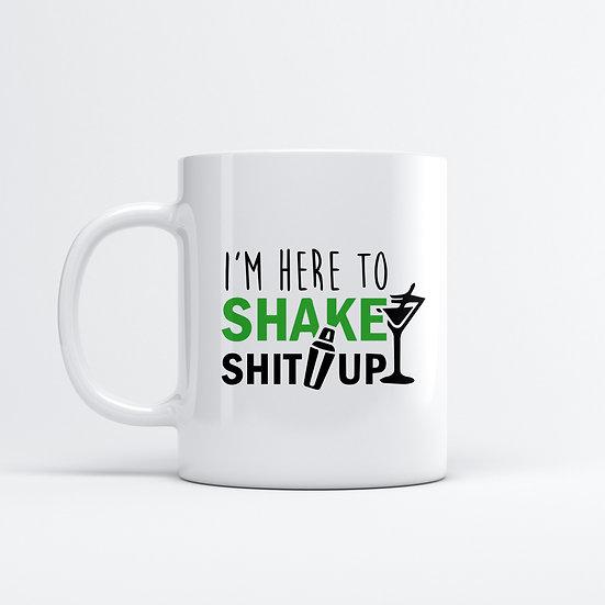 I'm Here To Shake Shitup