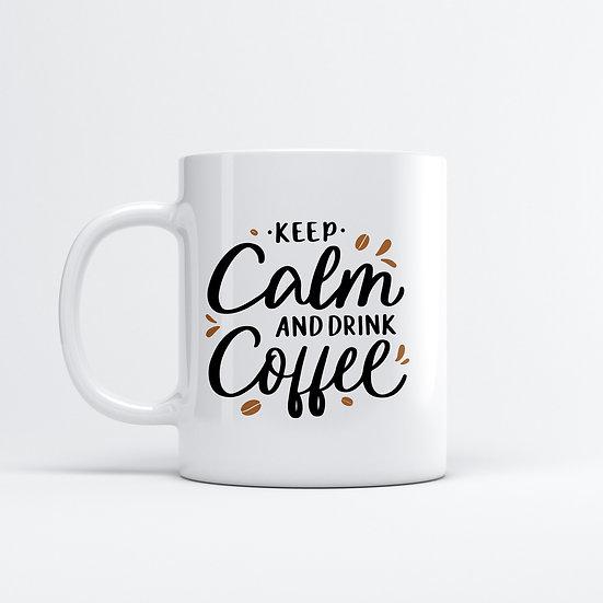 Keep Calm And Drink Coffeee