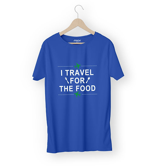 I Travel For The Food Half Sleeves Round Neck Unisex 100% Cotton T-shirt
