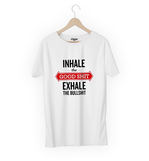 Inhale The Good Shit Exhale Half Sleeves Round Neck 100% Cotton Tees