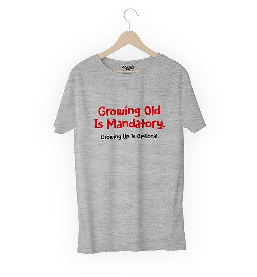 Growing Old Is Mandatory Half Sleeves Round Neck 100% Cotton Tees