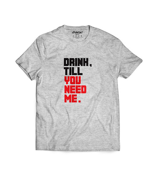 Drink Till You Need Me Half Sleeves Round Neck Unisex 100% Cotton T-shirt