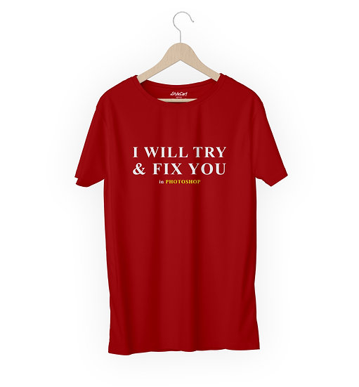 I Will Try & Fix You In Photoshop Half Sleeves Round Neck 100% Cotton Tees