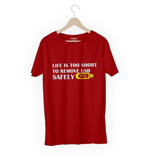 Life Is Too Short To Remove USB Safely Half Sleeves Round Neck 100% Cotton Tees