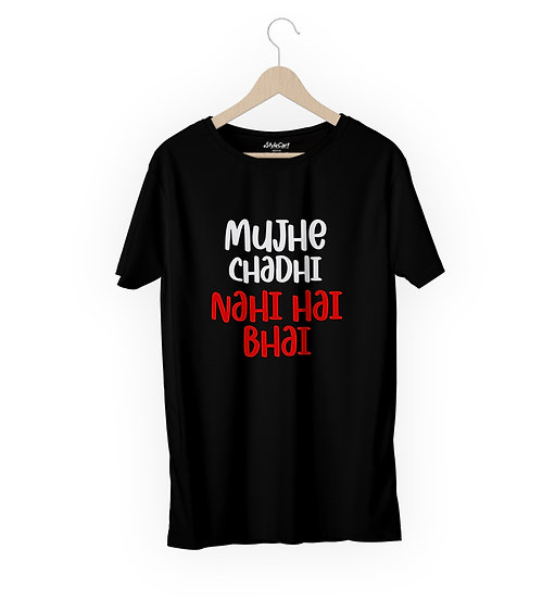 Mujhe Chadhi Nahi Hai Bhai Half Sleeves Round Neck Unisex 100% Cotton T-shirt