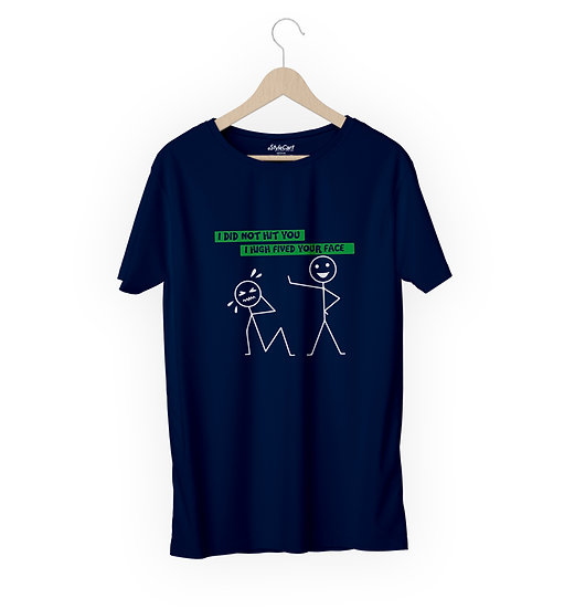 I Did Not Hit You I High Fived Your Half Sleeves Round Neck 100% Cotton Tees