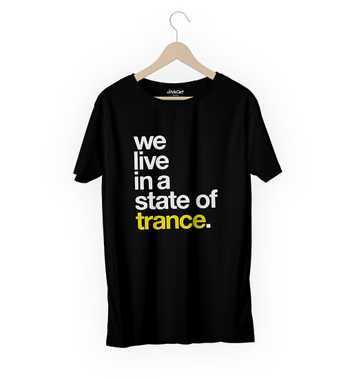 We Live In A State Of Trance Half Sleeves Round Neck 100% Cotton Tees
