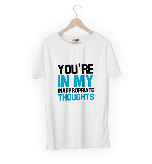 You Re In My Inappropriate Thoughts Half Sleeves Round Neck 100% Cotton Tees
