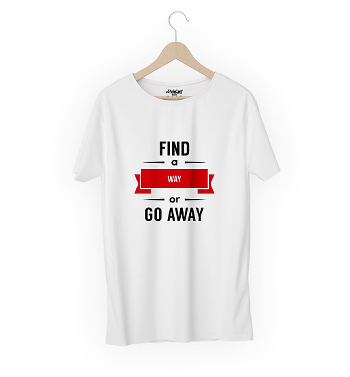 Find A Way Or Go Away Half Sleeves Round Neck 100% Cotton Tees