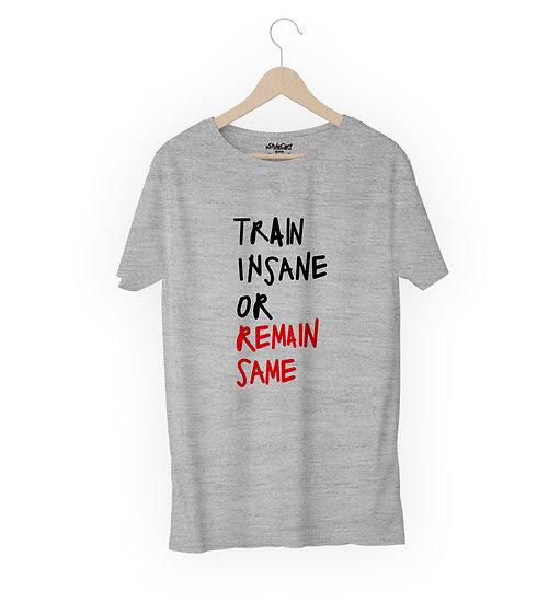 Train Insane Or Remain Same Half Sleeves Round Neck 100% Cotton Tees