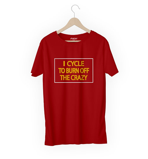 I Cycle To Burn Of The Crazy Half Sleeves Round Neck 100% Cotton Tees