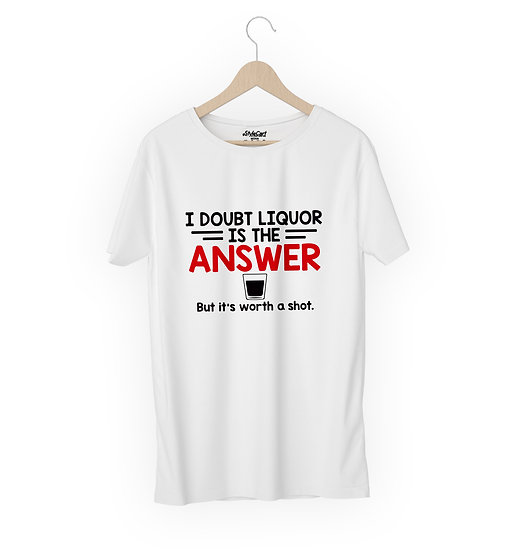 I Doubt Liquor Is The Answer Half Sleeves Round Neck Unisex 100% Cotton T-shirt