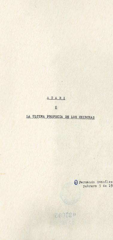 """Copias mecanográficas de la carátula y primera página de """"Atabí o la última profecía de los chibchas"""", versión de 1973. Colección ICC – Biblioteca José Manuel Rivas Sacconi."""
