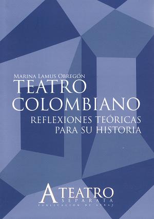 ''Teatro colombiano. Reflexiones teóricas para su historia'' (2010)