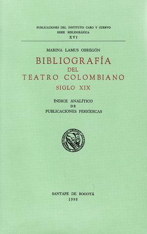 ''Bibliografía del teatro colombiano, siglo XIX. Índice analítico de publicaciones periódicas'' (1998)