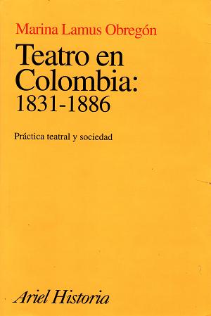 """""""Teatro en Colombia: 1831-1886. Práctica teatral y sociedad"""" (1998)"""
