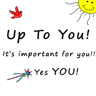 Up To You! is important!