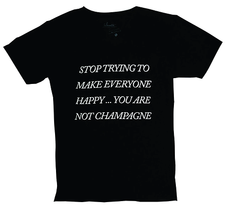 Camiseta Hombre - Stop Trying to make everyone happy, you are not champagne