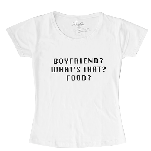 Camiseta Mujer - BOYFRIEND? WHAT ´S THAT? FOOD?